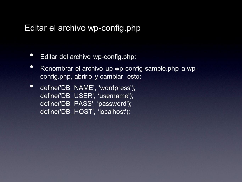 Editar el archivo wp-config.php Editar del archivo wp-config.php: Renombrar el archivo up wp-config-sample.php a wp- config.php, abrirlo y cambiar est