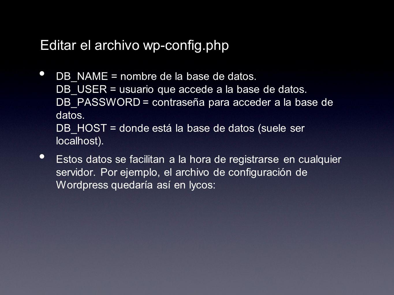 Editar el archivo wp-config.php DB_NAME = nombre de la base de datos. DB_USER = usuario que accede a la base de datos. DB_PASSWORD = contraseña para a