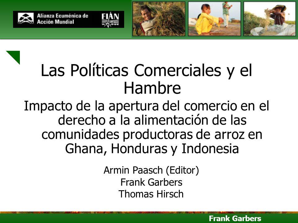 Frank Garbers Las Políticas Comerciales y el Hambre Impacto de la apertura del comercio en el derecho a la alimentación de las comunidades productoras