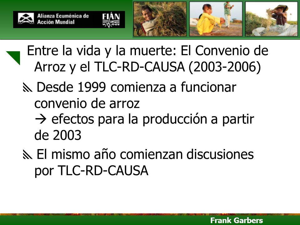 Frank Garbers Entre la vida y la muerte: El Convenio de Arroz y el TLC-RD-CAUSA (2003-2006) Desde 1999 comienza a funcionar convenio de arroz efectos