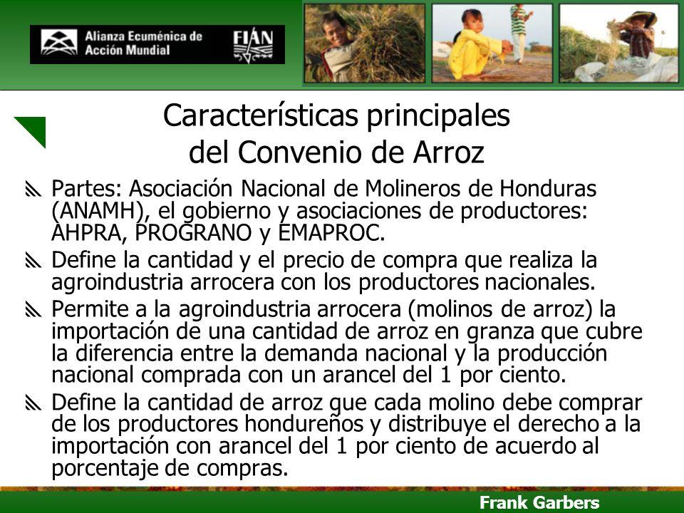 Frank Garbers Características principales del Convenio de Arroz Partes: Asociación Nacional de Molineros de Honduras (ANAMH), el gobierno y asociacion
