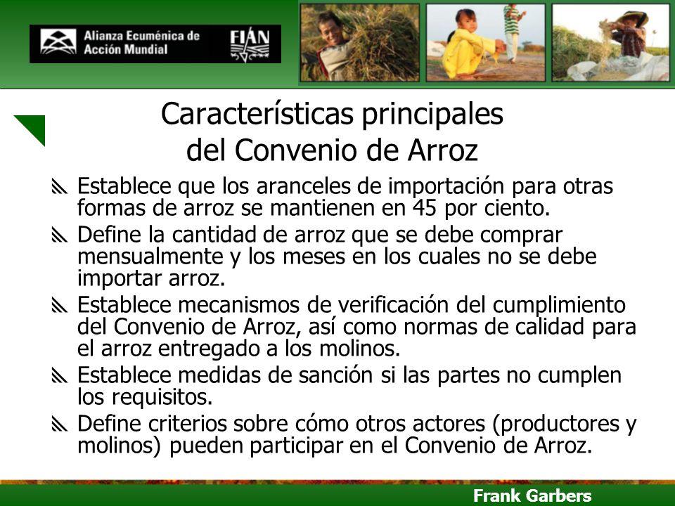Frank Garbers Características principales del Convenio de Arroz Establece que los aranceles de importación para otras formas de arroz se mantienen en