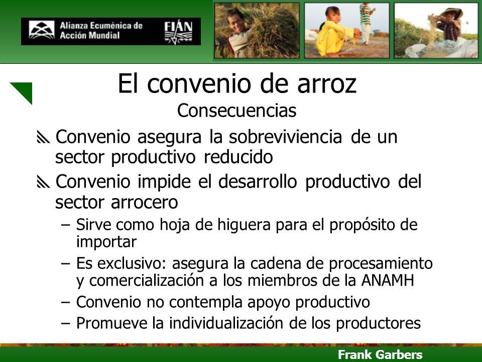 Frank Garbers El convenio de arroz Consecuencias Convenio asegura la sobreviviencia de un sector productivo reducido Convenio impide el desarrollo pro