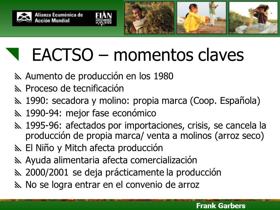 Frank Garbers EACTSO – momentos claves Aumento de producción en los 1980 Proceso de tecnificación 1990: secadora y molino: propia marca (Coop. Español