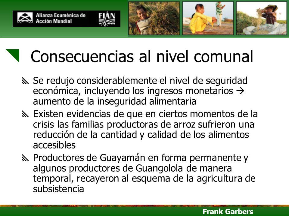 Frank Garbers Consecuencias al nivel comunal Se redujo considerablemente el nivel de seguridad económica, incluyendo los ingresos monetarios aumento d