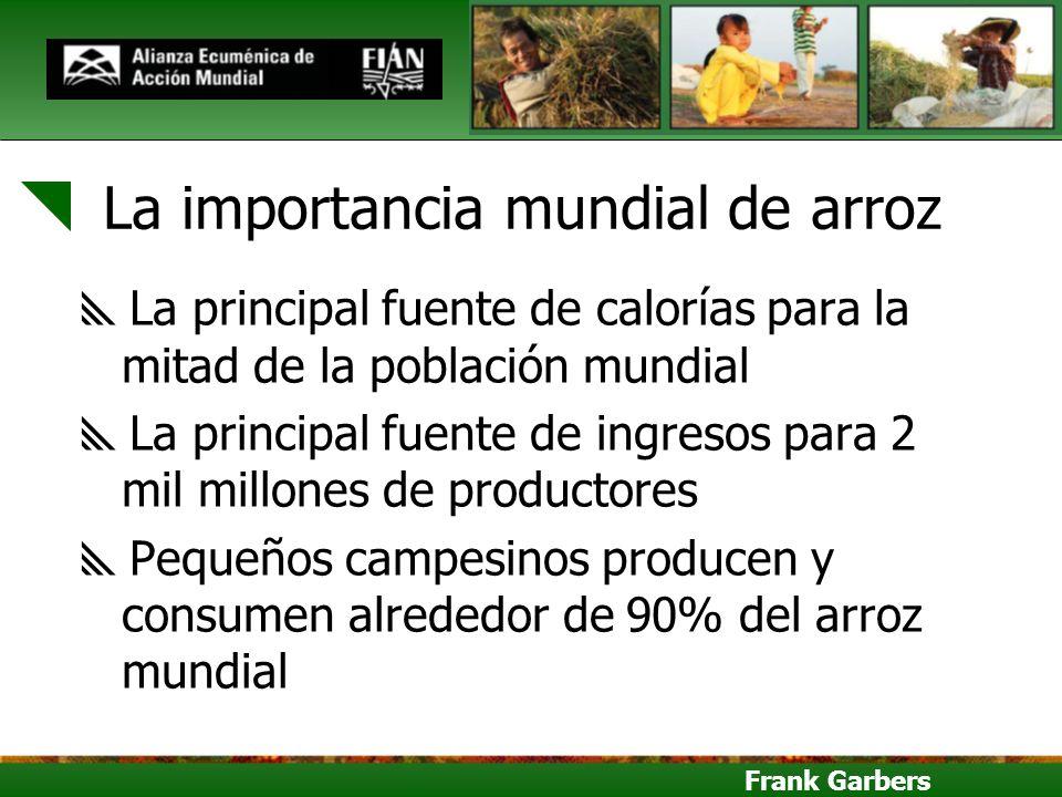Frank Garbers La importancia mundial de arroz La principal fuente de calorías para la mitad de la población mundial La principal fuente de ingresos pa