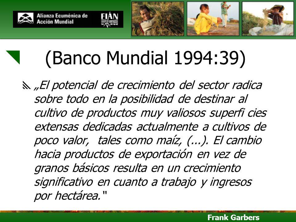 Frank Garbers (Banco Mundial 1994:39) El potencial de crecimiento del sector radica sobre todo en la posibilidad de destinar al cultivo de productos m