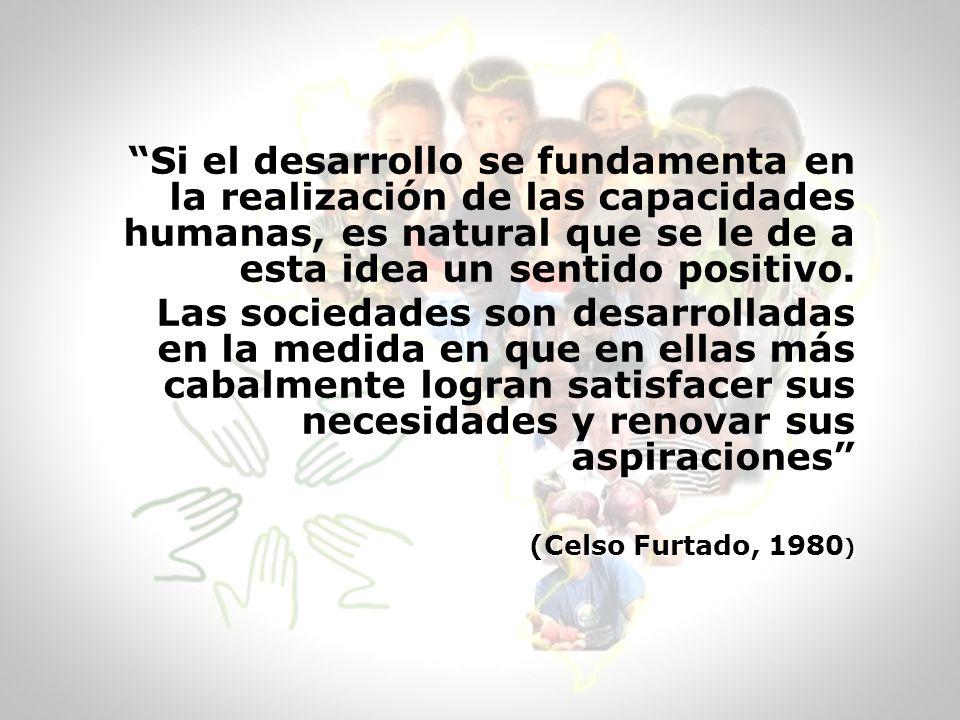 Si el desarrollo se fundamenta en la realización de las capacidades humanas, es natural que se le de a esta idea un sentido positivo. Las sociedades s