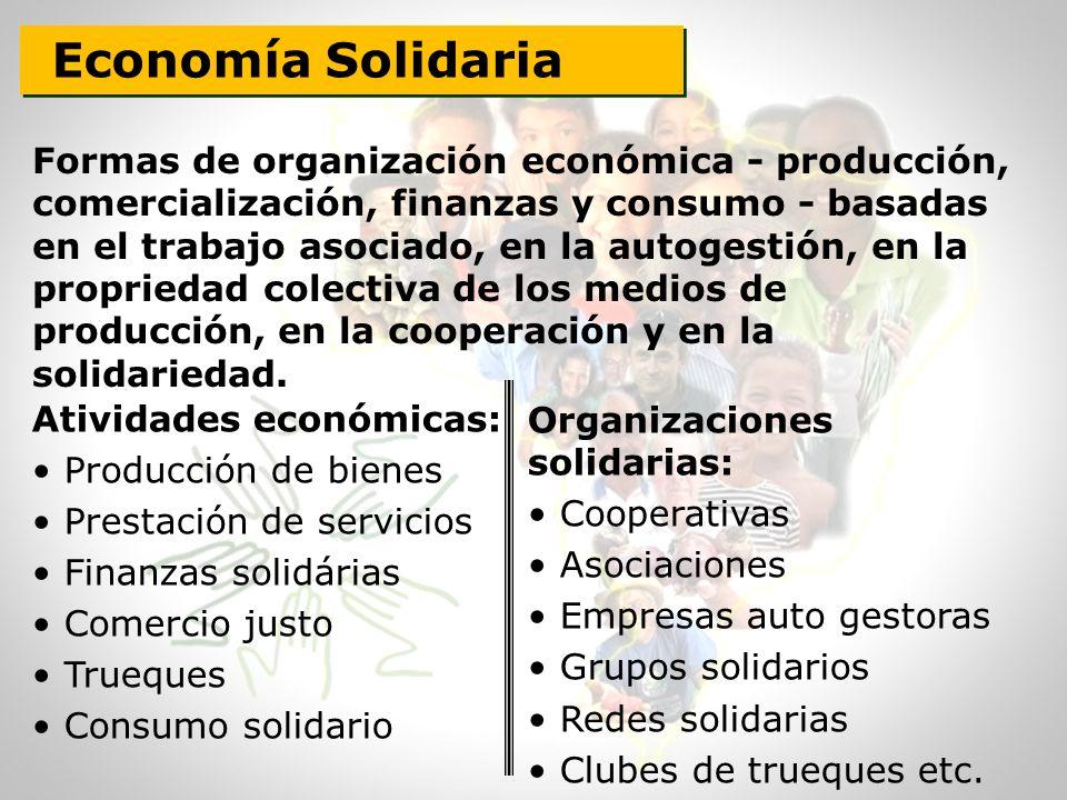 Economía Solidaria Formas de organización económica - producción, comercialización, finanzas y consumo - basadas en el trabajo asociado, en la autoges