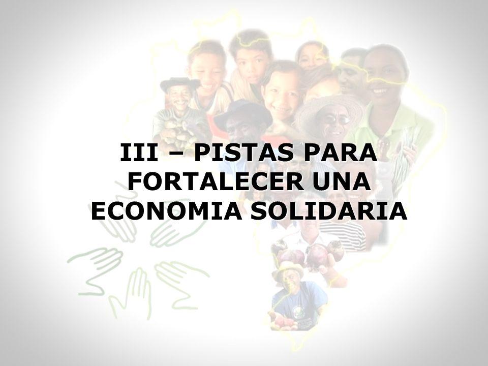 III – PISTAS PARA FORTALECER UNA ECONOMIA SOLIDARIA