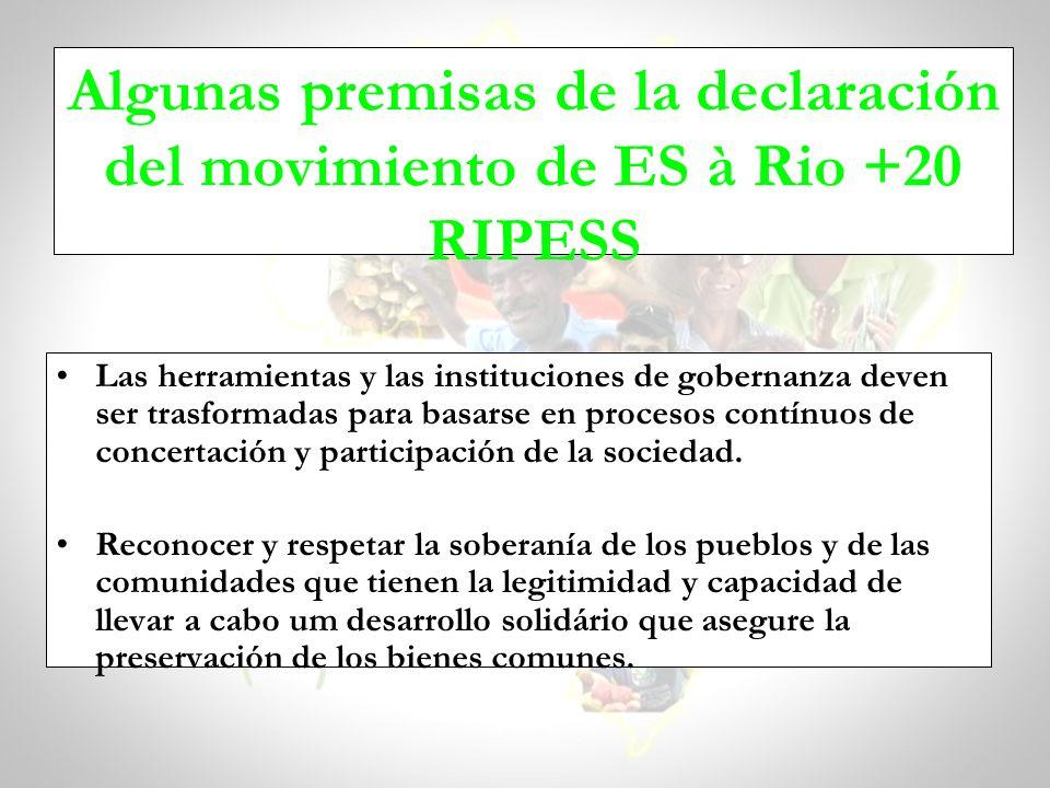 Algunas premisas de la declaración del movimiento de ES à Rio +20 RIPESS Las herramientas y las instituciones de gobernanza deven ser trasformadas par