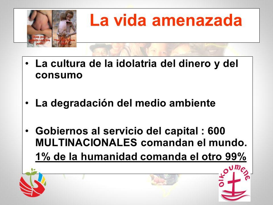 La vida amenazada La cultura de la idolatria del dinero y del consumo La degradación del medio ambiente Gobiernos al servicio del capital : 600 MULTIN