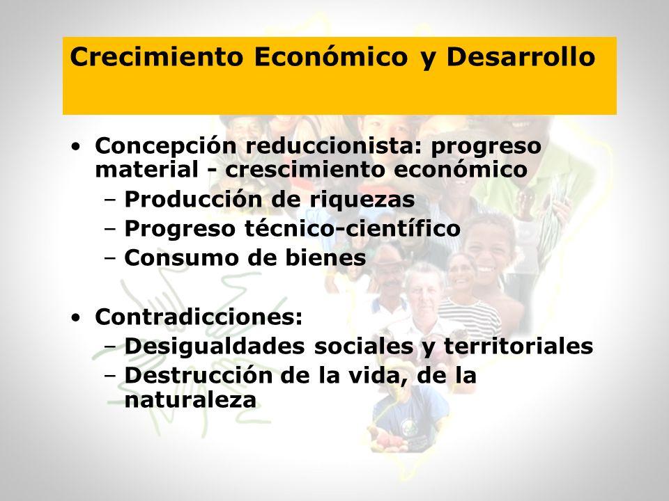 Crecimiento Económico y Desarrollo Concepción reduccionista: progreso material - crescimiento económico –Producción de riquezas –Progreso técnico-cien