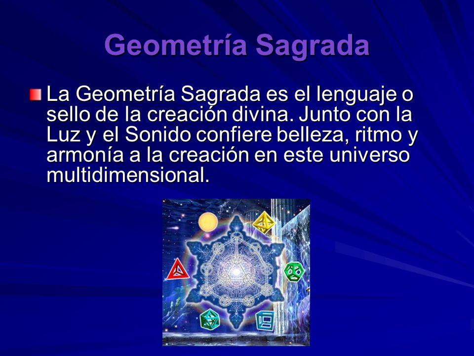 Geometría Sagrada La Geometría Sagrada es el lenguaje o sello de la creación divina. Junto con la Luz y el Sonido confiere belleza, ritmo y armonía a