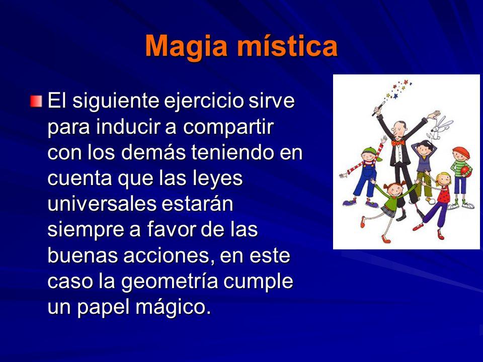 Magia mística El siguiente ejercicio sirve para inducir a compartir con los demás teniendo en cuenta que las leyes universales estarán siempre a favor