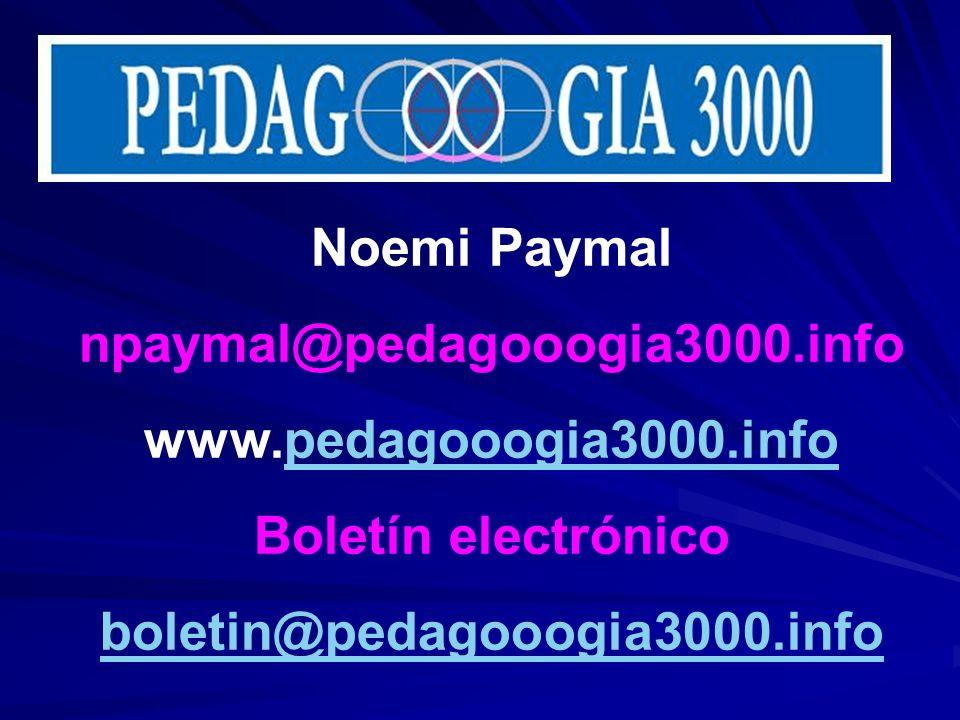 Noemi Paymal npaymal@pedagooogia3000.info www.pedagooogia3000.infopedagooogia3000.info Boletín electrónico boletin@pedagooogia3000.info