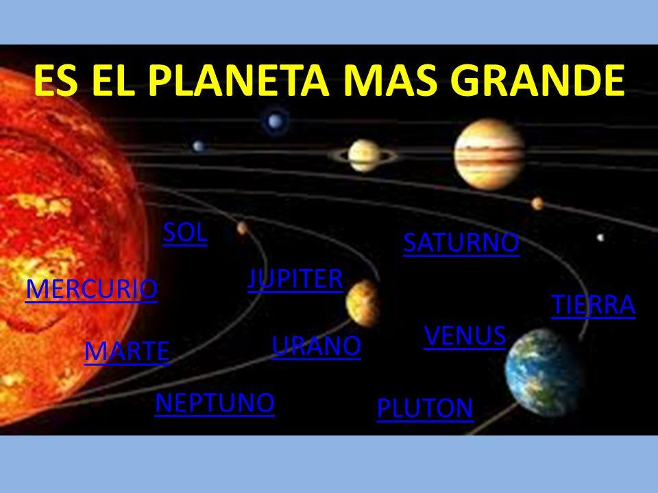 ES EL PLANETA MAS GRANDE MERCURIO MARTE URANO SATURNO JUPITER VENUS NEPTUNO TIERRA PLUTON SOL