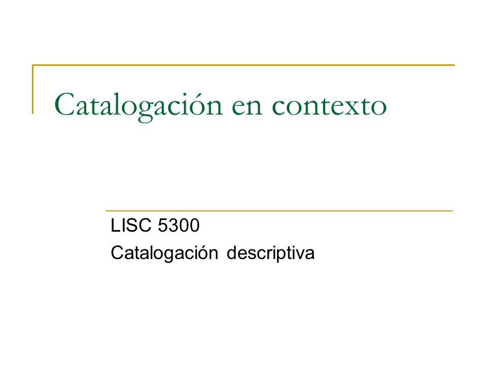 Catalogación en contexto LISC 5300 Catalogación descriptiva