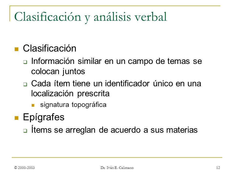 © 2000-2003 Dr. Iván E. Calimano 12 Clasificación y análisis verbal Clasificación Información similar en un campo de temas se colocan juntos Cada ítem