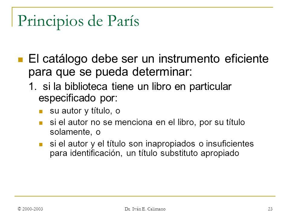 © 2000-2003 Dr. Iván E. Calimano 23 Principios de París El catálogo debe ser un instrumento eficiente para que se pueda determinar: 1. si la bibliotec