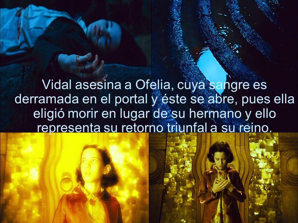 Vidal asesina a Ofelia, cuya sangre es derramada en el portal y éste se abre, pues ella eligió morir en lugar de su hermano y ello representa su retor