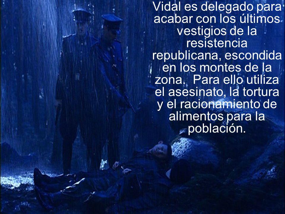 Vidal es delegado para acabar con los últimos vestigios de la resistencia republicana, escondida en los montes de la zona. Para ello utiliza el asesin