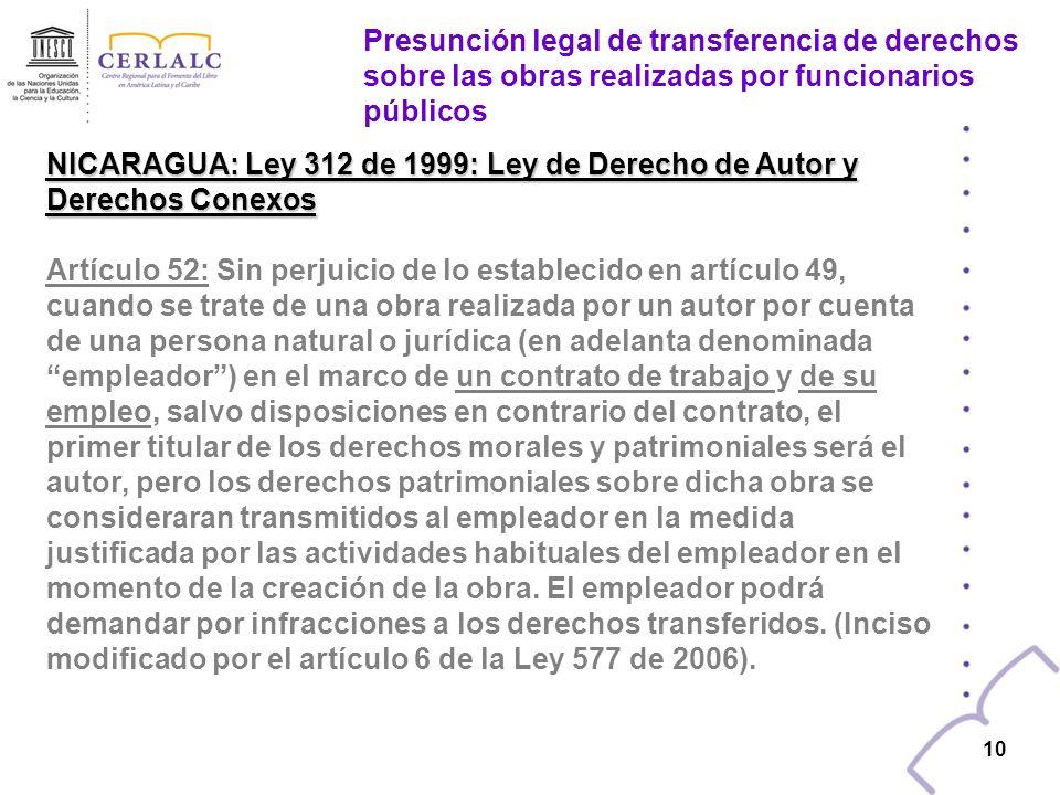 9 9 HONDURAS: Decreto 4-99-E de 1999. Ley del Derecho de Autor y de los derechos conexos Artículo 19: En las obras creadas para una persona natural o