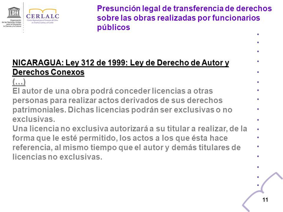 10 NICARAGUA: Ley 312 de 1999: Ley de Derecho de Autor y Derechos Conexos Artículo 52: Sin perjuicio de lo establecido en artículo 49, cuando se trate