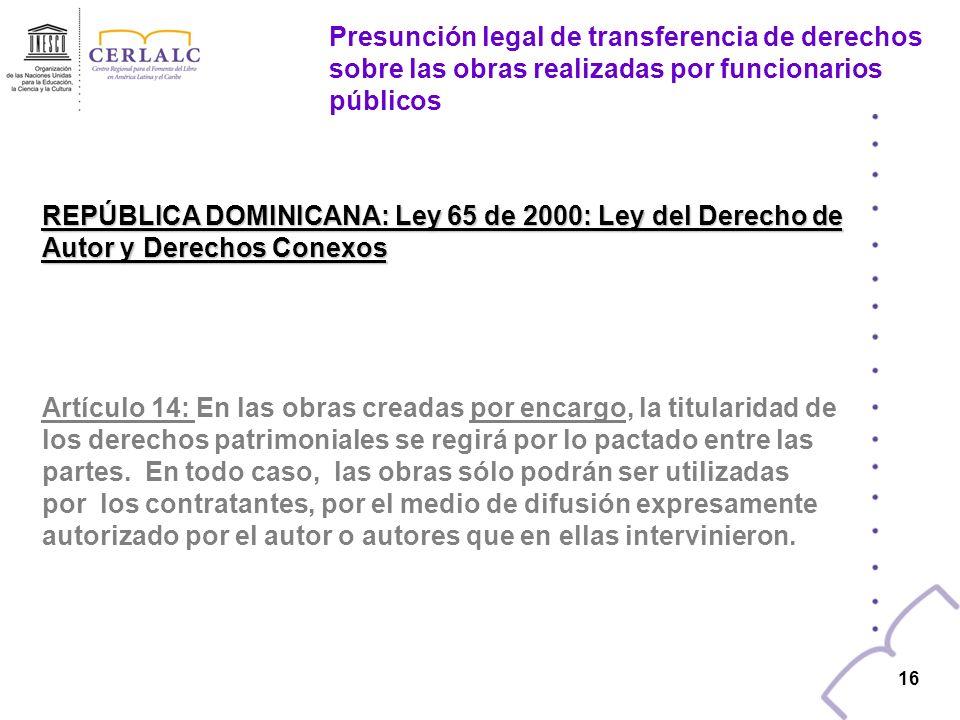 15 REPÚBLICA DOMINICANA: Ley 65 de 2000: Ley del Derecho de Autor y Derechos Conexos Artículo 13: Los derechos patrimoniales sobre las obras creadas p