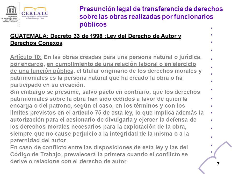 6 6 EL SALVADOR: Decreto 604 de 1993: Ley de Fomento y Protección de la Propiedad Intelectual Artículo 10: En las obras creadas para una persona natur