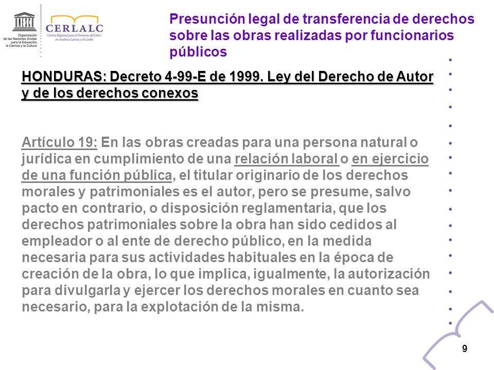8 8 GUATEMALA: Decreto 33 de 1998 :Ley del Derecho de Autor y Derechos Conexos Artículo 75: La cesión de los derechos de explotación de la obra creada en virtud de la relación laboral o por encargo, se regirá por lo pactado en el contrato.