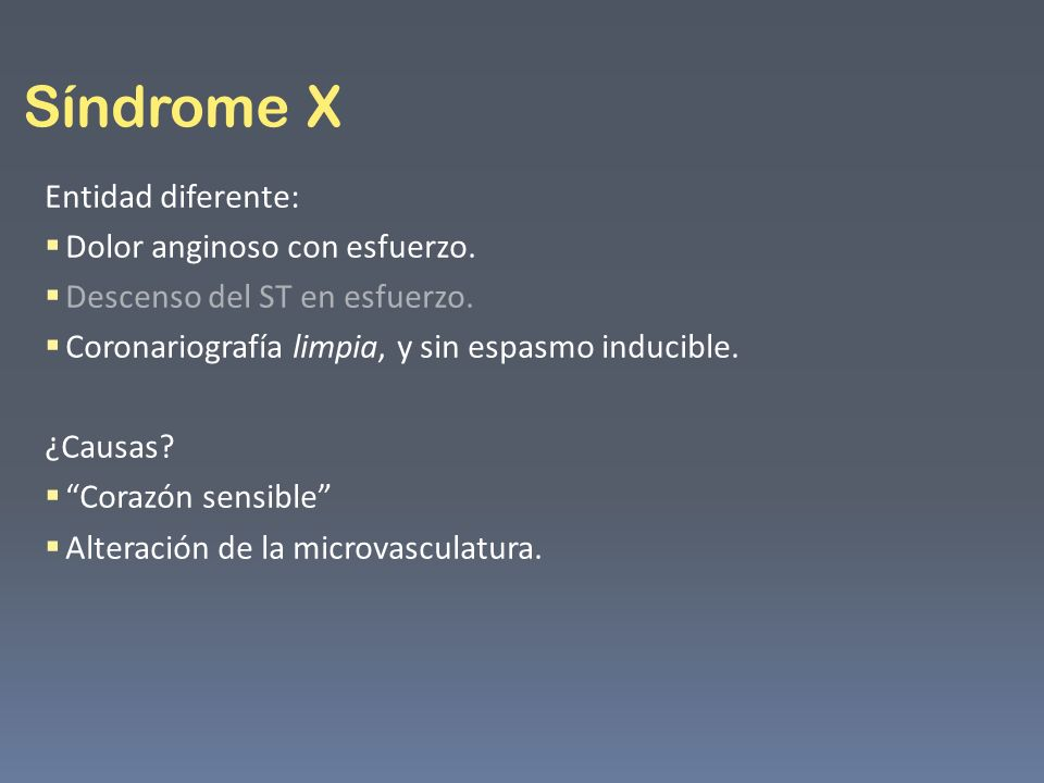 Síndrome X Entidad diferente: Dolor anginoso con esfuerzo. Descenso del ST en esfuerzo. Coronariografía limpia, y sin espasmo inducible. ¿Causas? Cora