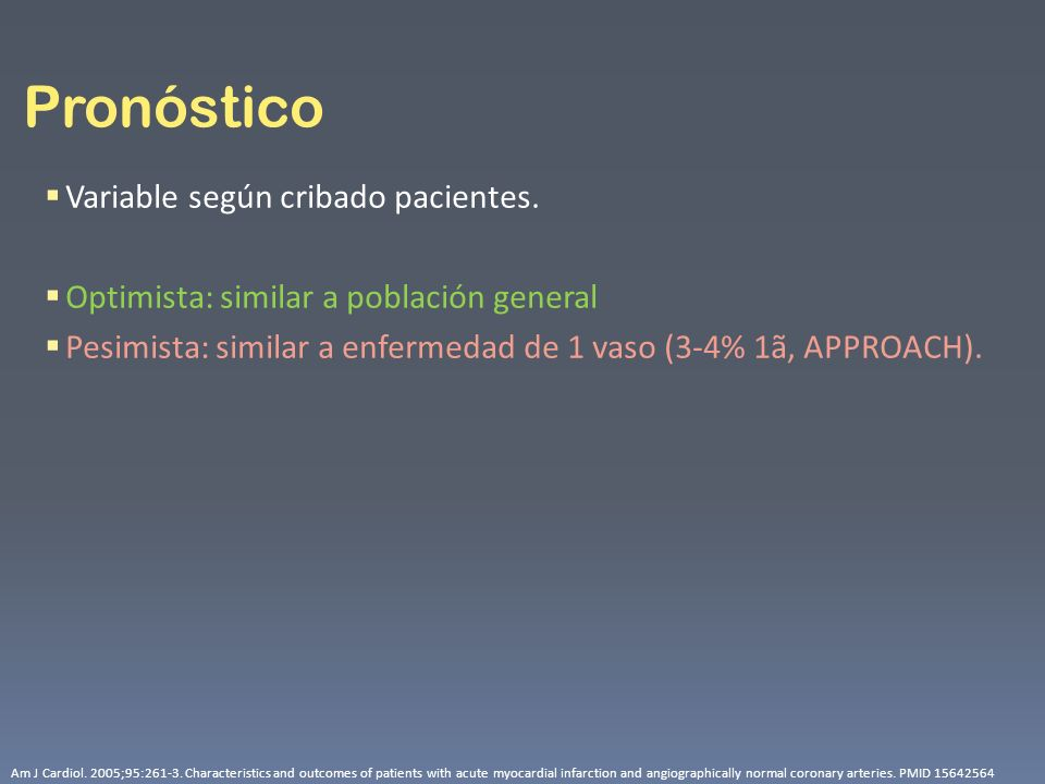 Pronóstico Variable según cribado pacientes. Optimista: similar a población general Pesimista: similar a enfermedad de 1 vaso (3-4% 1ã, APPROACH). Am