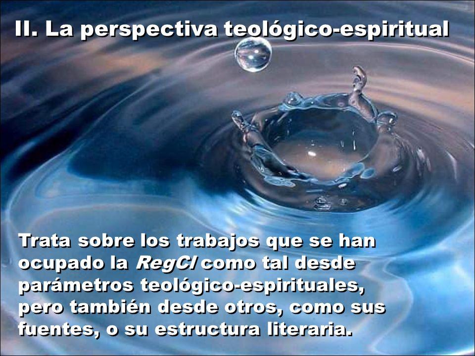 II. La perspectiva teológico-espiritual Trata sobre los trabajos que se han ocupado la RegCl como tal desde parámetros teológico-espirituales, pero ta
