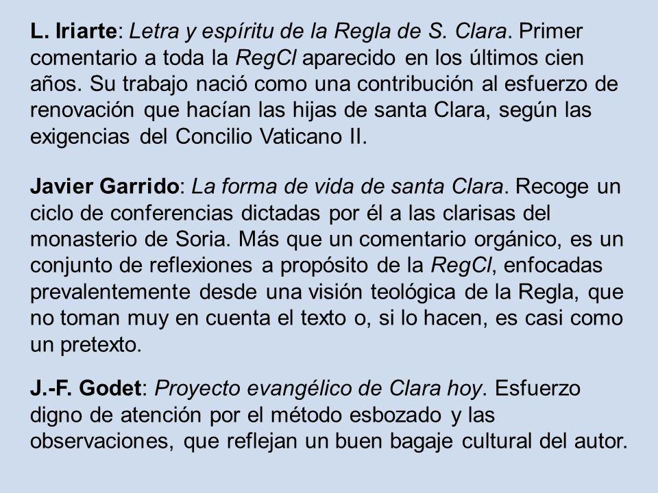 L. Iriarte: Letra y espíritu de la Regla de S. Clara. Primer comentario a toda la RegCl aparecido en los últimos cien años. Su trabajo nació como una