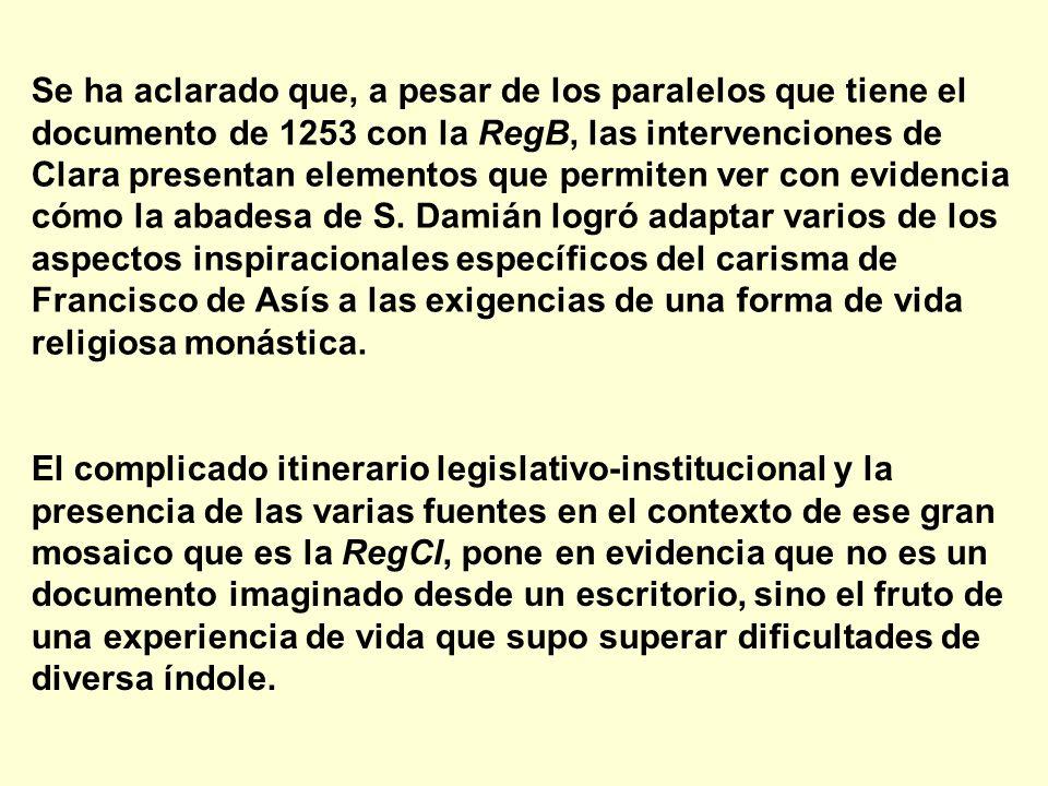Se ha aclarado que, a pesar de los paralelos que tiene el documento de 1253 con la RegB, las intervenciones de Clara presentan elementos que permiten