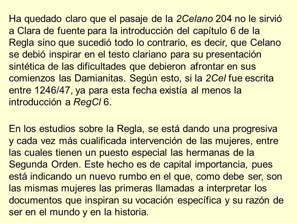 Ha quedado claro que el pasaje de la 2Celano 204 no le sirvió a Clara de fuente para la introducción del capítulo 6 de la Regla sino que sucedió todo