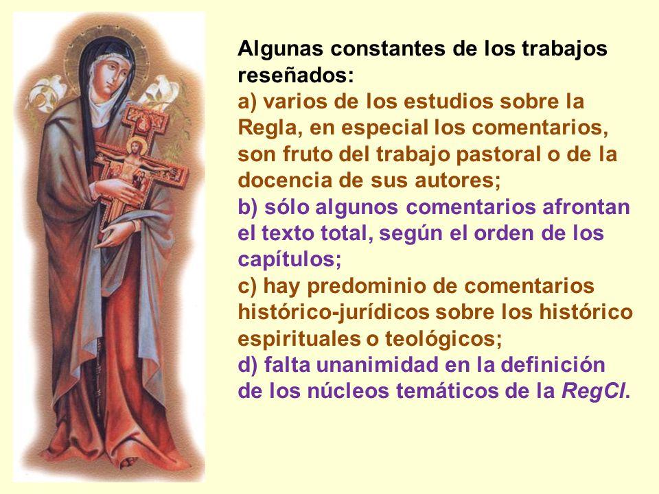 Algunas constantes de los trabajos reseñados: a) varios de los estudios sobre la Regla, en especial los comentarios, son fruto del trabajo pastoral o