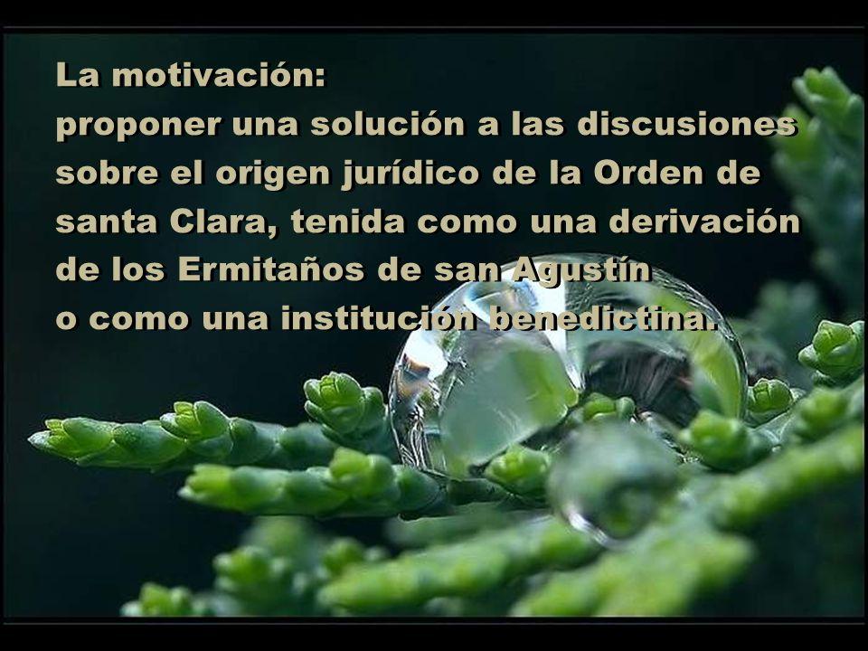 La motivación: proponer una solución a las discusiones sobre el origen jurídico de la Orden de santa Clara, tenida como una derivación de los Ermitaño