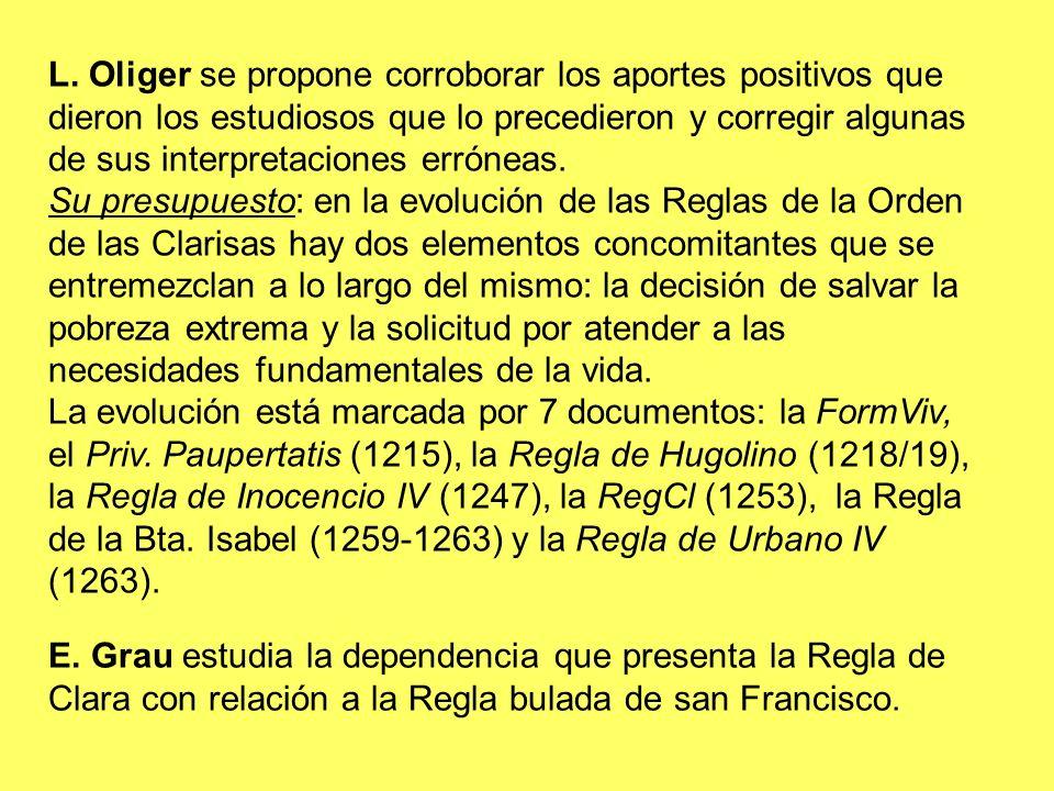 Se ha aclarado que, a pesar de los paralelos que tiene el documento de 1253 con la RegB, las intervenciones de Clara presentan elementos que permiten ver con evidencia cómo la abadesa de S.