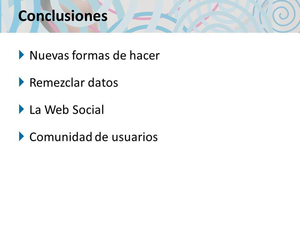 Nuevas formas de hacer Remezclar datos La Web Social Comunidad de usuarios