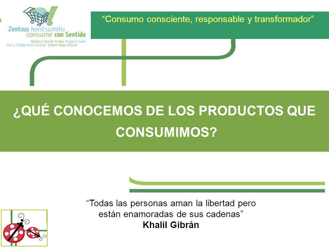 Consumo consciente, responsable y transformador ¿QUÉ CONOCEMOS DE LOS PRODUCTOS QUE CONSUMIMOS? Todas las personas aman la libertad pero están enamora