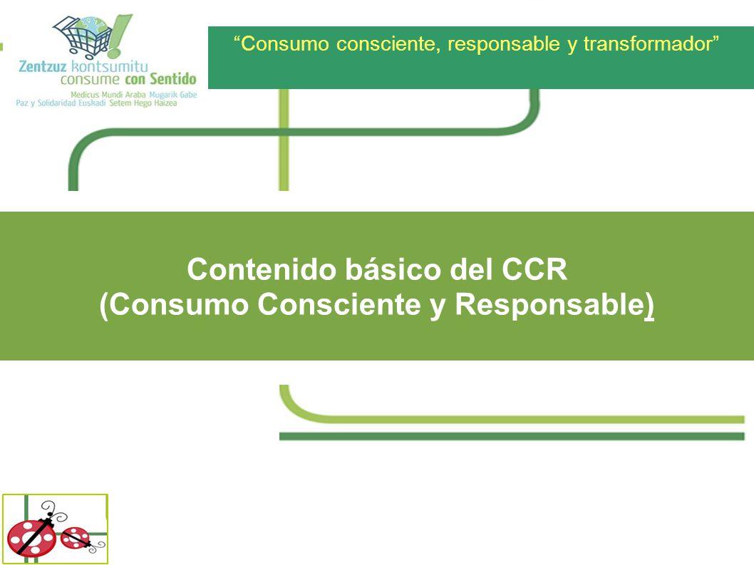 Consumo consciente, responsable y transformador Contenido básico del CCR (Consumo Consciente y Responsable)