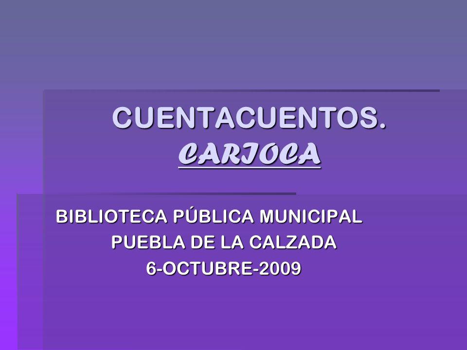 CUENTACUENTOS. CARIOCA BIBLIOTECA PÚBLICA MUNICIPAL PUEBLA DE LA CALZADA 6-OCTUBRE-2009