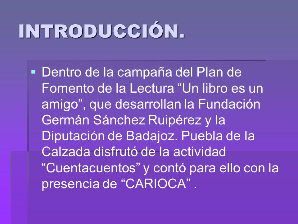 INTRODUCCIÓN. Dentro de la campaña del Plan de Fomento de la Lectura Un libro es un amigo, que desarrollan la Fundación Germán Sánchez Ruipérez y la D