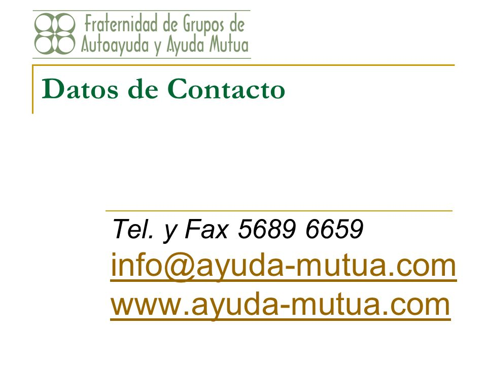 Datos de Contacto Tel. y Fax 5689 6659 info@ayuda-mutua.com www.ayuda-mutua.com info@ayuda-mutua.com www.ayuda-mutua.com