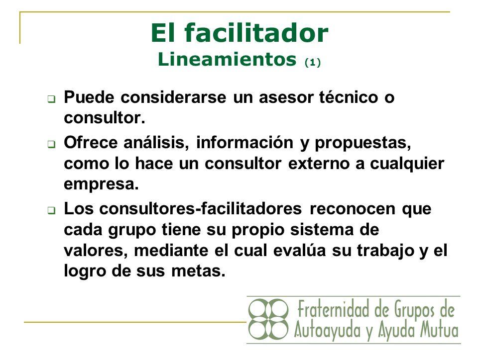 El facilitador Lineamientos (1) Puede considerarse un asesor técnico o consultor. Ofrece análisis, información y propuestas, como lo hace un consultor