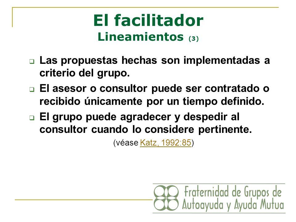 El facilitador Lineamientos (3) Las propuestas hechas son implementadas a criterio del grupo. El asesor o consultor puede ser contratado o recibido ún