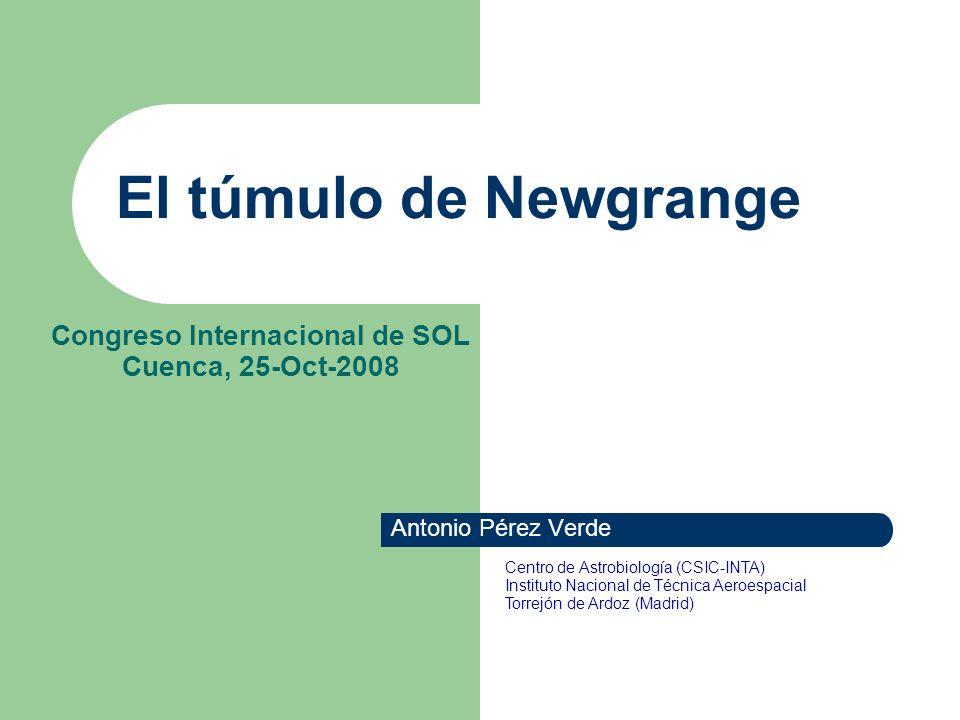 El túmulo de Newgrange Antonio Pérez Verde Congreso Internacional de SOL Cuenca, 25-Oct-2008 Centro de Astrobiología (CSIC-INTA) Instituto Nacional de