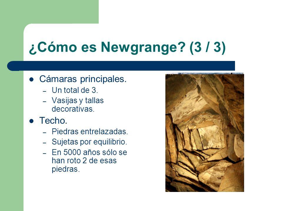 ¿Cómo es Newgrange? (3 / 3) Cámaras principales. – Un total de 3. – Vasijas y tallas decorativas. Techo. – Piedras entrelazadas. – Sujetas por equilib